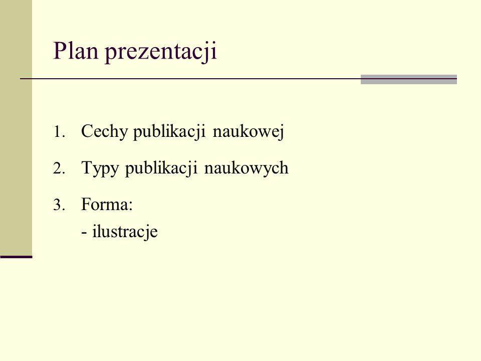 Plan prezentacji Cechy publikacji naukowej Typy publikacji naukowych