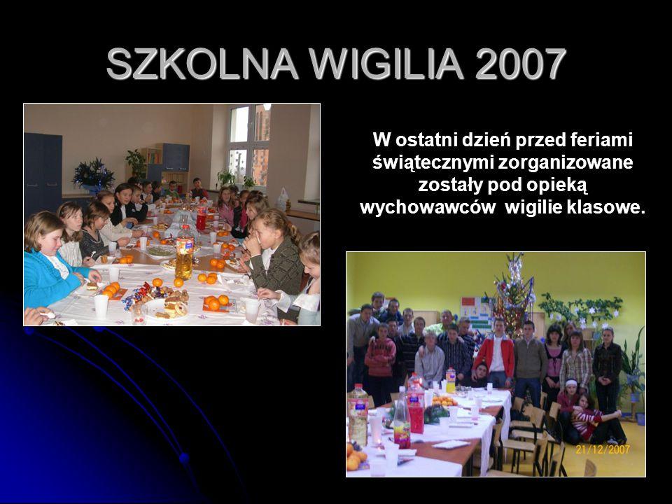 SZKOLNA WIGILIA 2007 W ostatni dzień przed feriami świątecznymi zorganizowane zostały pod opieką wychowawców wigilie klasowe.