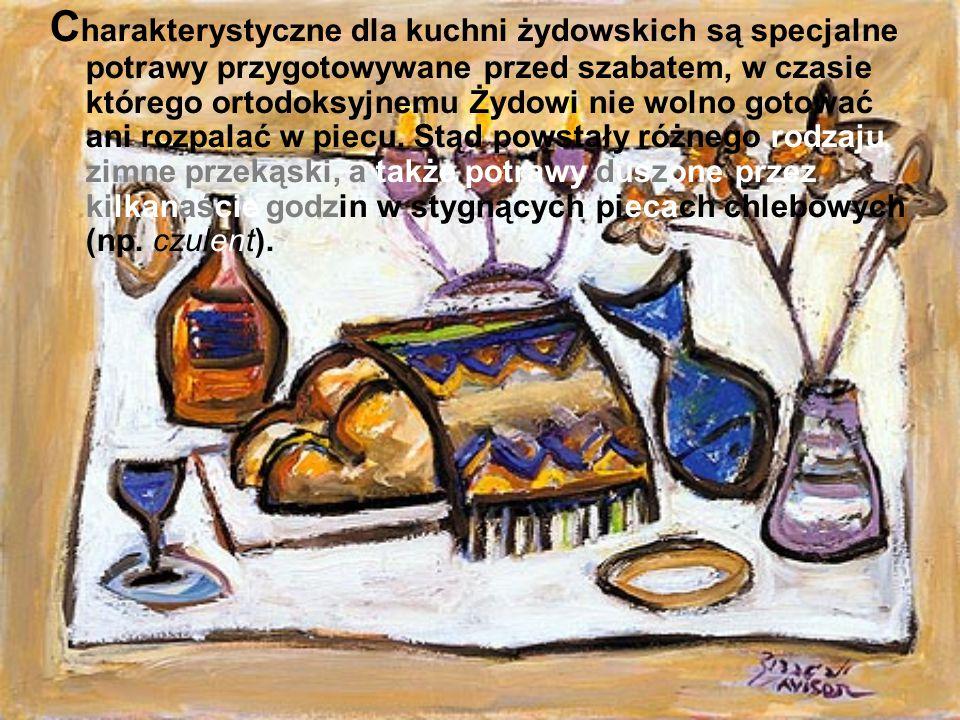 Charakterystyczne dla kuchni żydowskich są specjalne potrawy przygotowywane przed szabatem, w czasie którego ortodoksyjnemu Żydowi nie wolno gotować ani rozpalać w piecu.