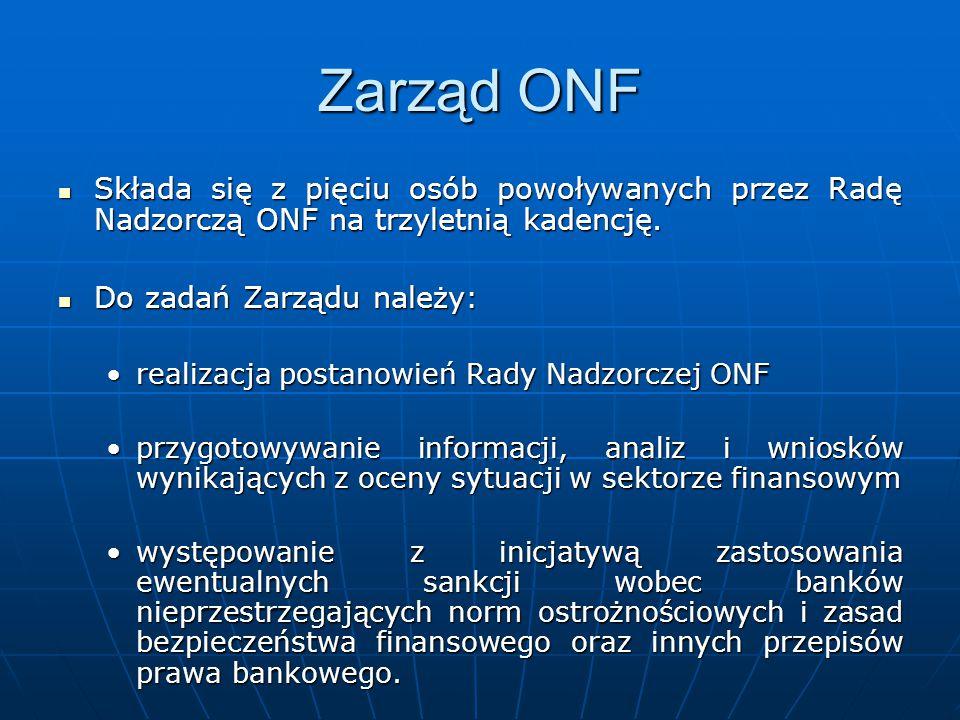 Zarząd ONF Składa się z pięciu osób powoływanych przez Radę Nadzorczą ONF na trzyletnią kadencję. Do zadań Zarządu należy: