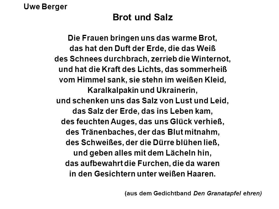 Brot und Salz Uwe Berger Die Frauen bringen uns das warme Brot,