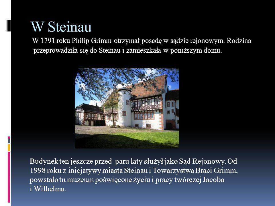 W Steinau W 1791 roku Philip Grimm otrzymał posadę w sądzie rejonowym. Rodzina przeprowadziła się do Steinau i zamieszkała w poniższym domu.