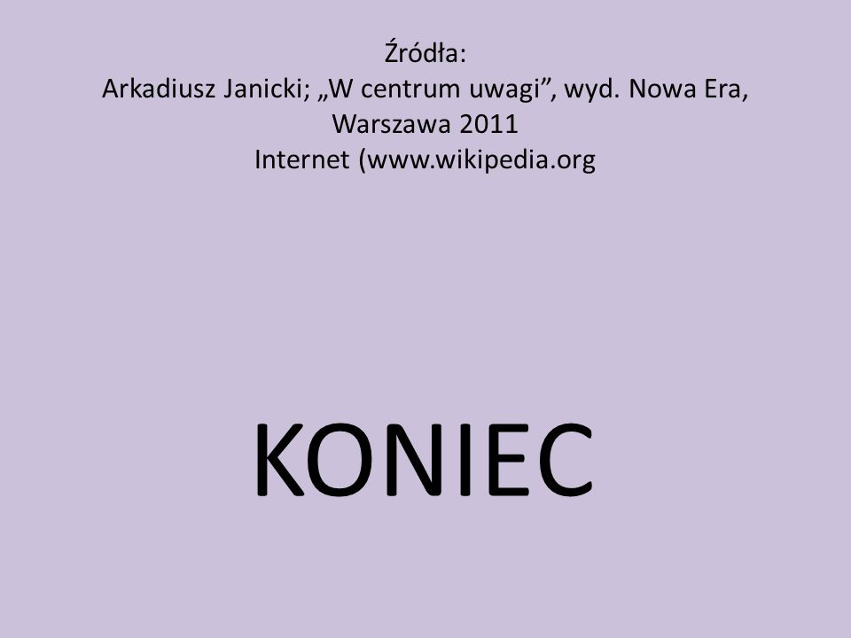"""Źródła: Arkadiusz Janicki; """"W centrum uwagi , wyd"""