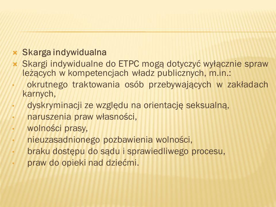 Skarga indywidualnaSkargi indywidualne do ETPC mogą dotyczyć wyłącznie spraw leżących w kompetencjach władz publicznych, m.in.:
