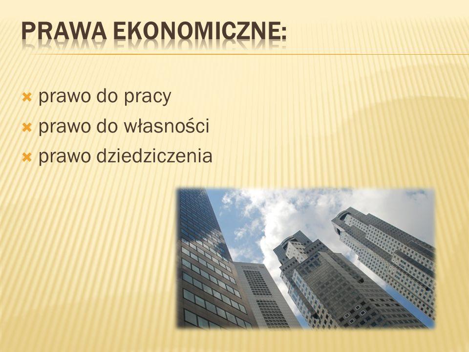 prawa ekonomiczne: prawo do pracy prawo do własności