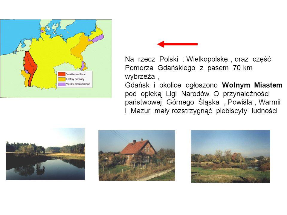 Na rzecz Polski : Wielkopolskę , oraz część Pomorza Gdańskiego z pasem 70 km wybrzeża ,