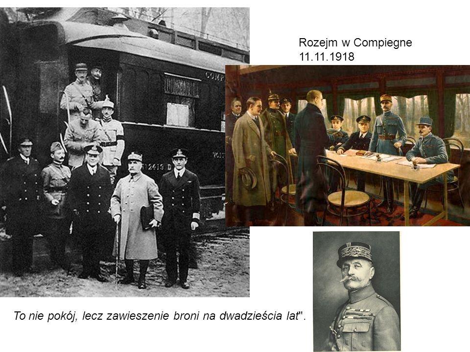 Rozejm w Compiegne 11.11.1918 To nie pokój, lecz zawieszenie broni na dwadzieścia lat .