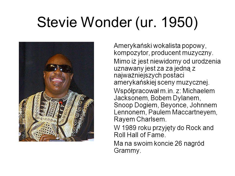Stevie Wonder (ur. 1950) Amerykański wokalista popowy, kompozytor, producent muzyczny.