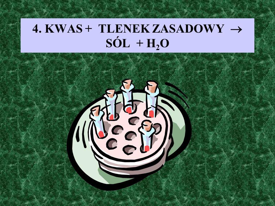 4. KWAS + TLENEK ZASADOWY  SÓL + H2O