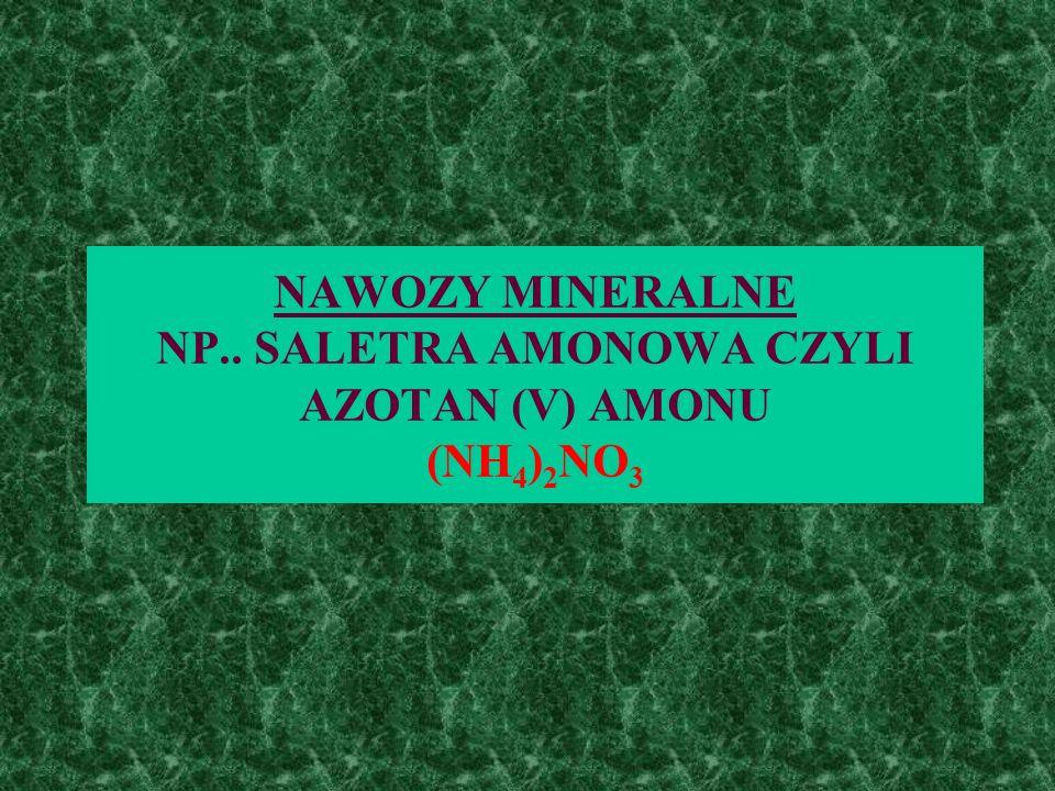 NAWOZY MINERALNE NP.. SALETRA AMONOWA CZYLI AZOTAN (V) AMONU (NH4)2NO3