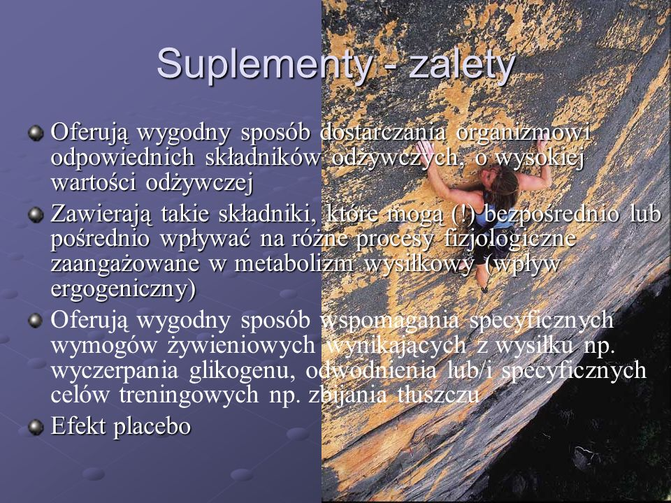 Suplementy - zalety Oferują wygodny sposób dostarczania organizmowi odpowiednich składników odżywczych, o wysokiej wartości odżywczej.