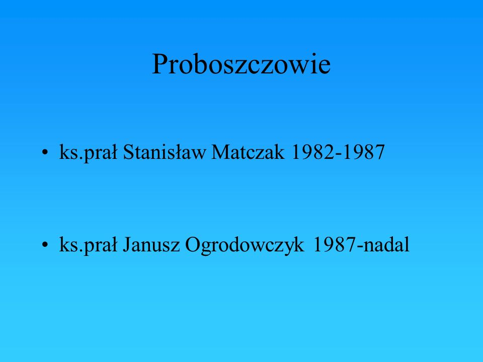 Proboszczowie ks.prał Stanisław Matczak 1982-1987