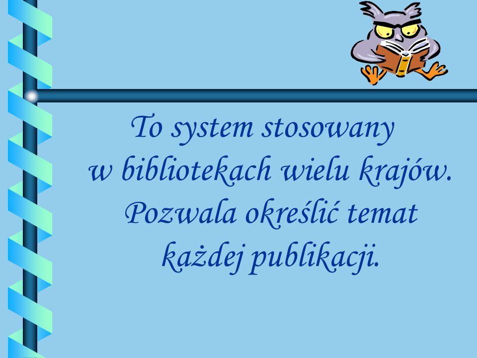 To system stosowany w bibliotekach wielu krajów