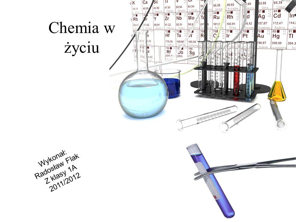 Chemia w życiu Wykonał: Radosław Flak Z klasy 1A 2011/2012