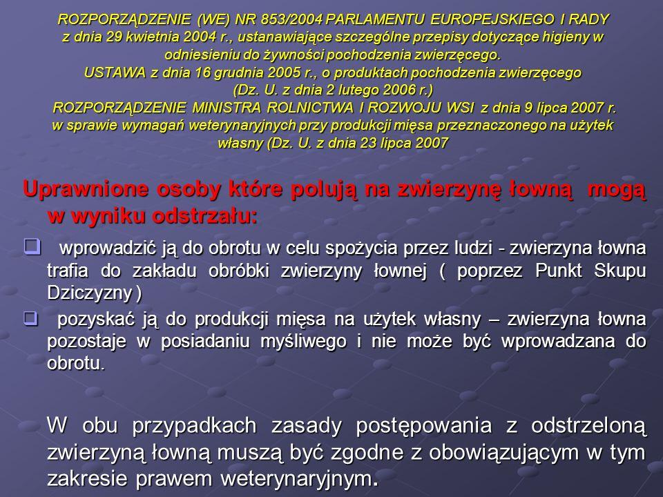 ROZPORZĄDZENIE (WE) NR 853/2004 PARLAMENTU EUROPEJSKIEGO I RADY z dnia 29 kwietnia 2004 r., ustanawiające szczególne przepisy dotyczące higieny w odniesieniu do żywności pochodzenia zwierzęcego. USTAWA z dnia 16 grudnia 2005 r., o produktach pochodzenia zwierzęcego (Dz. U. z dnia 2 lutego 2006 r.) ROZPORZĄDZENIE MINISTRA ROLNICTWA I ROZWOJU WSI z dnia 9 lipca 2007 r. w sprawie wymagań weterynaryjnych przy produkcji mięsa przeznaczonego na użytek własny (Dz. U. z dnia 23 lipca 2007