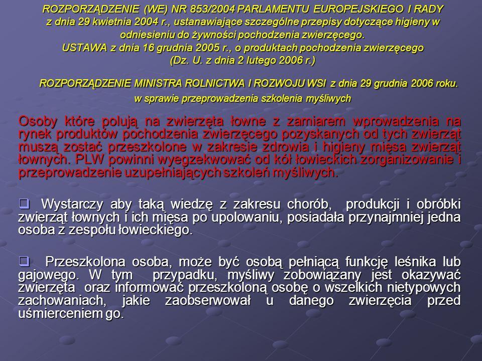 ROZPORZĄDZENIE (WE) NR 853/2004 PARLAMENTU EUROPEJSKIEGO I RADY z dnia 29 kwietnia 2004 r., ustanawiające szczególne przepisy dotyczące higieny w odniesieniu do żywności pochodzenia zwierzęcego. USTAWA z dnia 16 grudnia 2005 r., o produktach pochodzenia zwierzęcego (Dz. U. z dnia 2 lutego 2006 r.) ROZPORZĄDZENIE MINISTRA ROLNICTWA I ROZWOJU WSI z dnia 29 grudnia 2006 roku. w sprawie przeprowadzenia szkolenia myśliwych