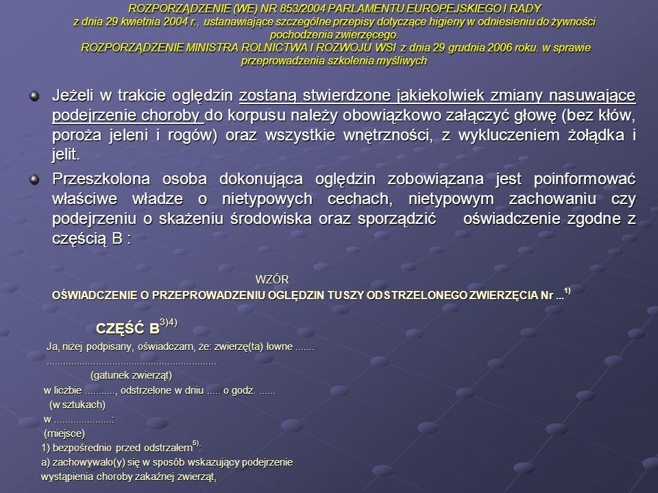 ROZPORZĄDZENIE (WE) NR 853/2004 PARLAMENTU EUROPEJSKIEGO I RADY z dnia 29 kwietnia 2004 r., ustanawiające szczególne przepisy dotyczące higieny w odniesieniu do żywności pochodzenia zwierzęcego. ROZPORZĄDZENIE MINISTRA ROLNICTWA I ROZWOJU WSI z dnia 29 grudnia 2006 roku. w sprawie przeprowadzenia szkolenia myśliwych