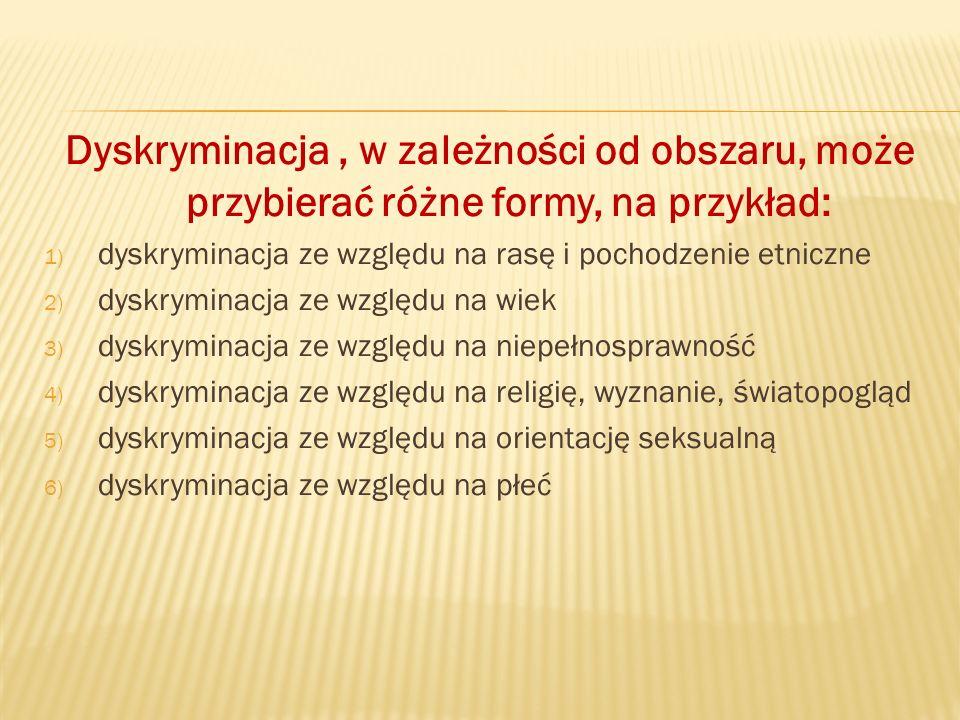 Dyskryminacja , w zależności od obszaru, może przybierać różne formy, na przykład: