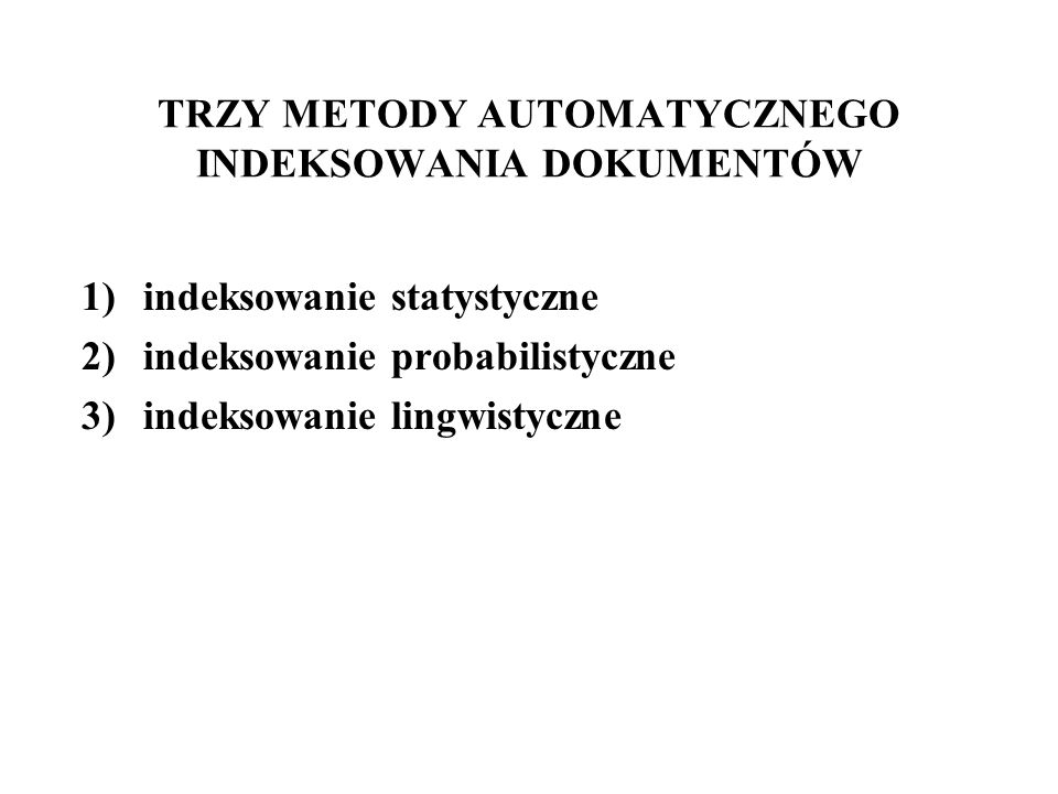 TRZY METODY AUTOMATYCZNEGO INDEKSOWANIA DOKUMENTÓW