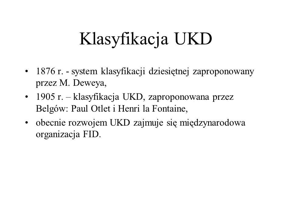 Klasyfikacja UKD 1876 r. - system klasyfikacji dziesiętnej zaproponowany przez M. Deweya,