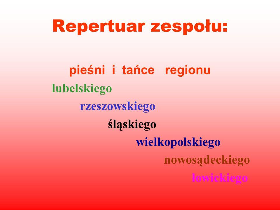 Repertuar zespołu: pieśni i tańce regionu lubelskiego rzeszowskiego