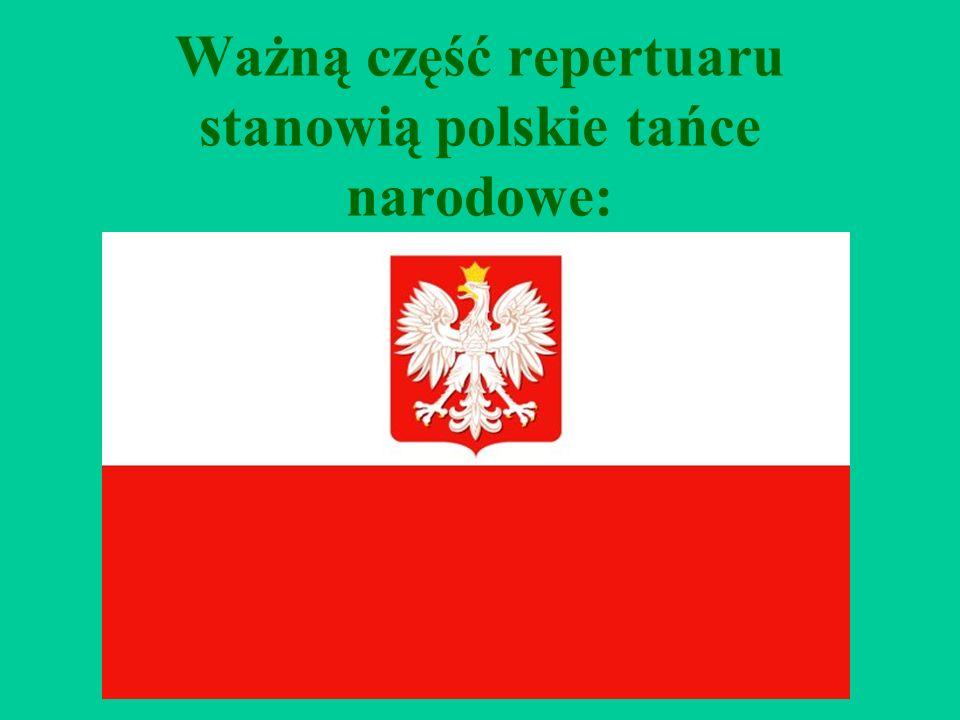 Ważną część repertuaru stanowią polskie tańce narodowe: