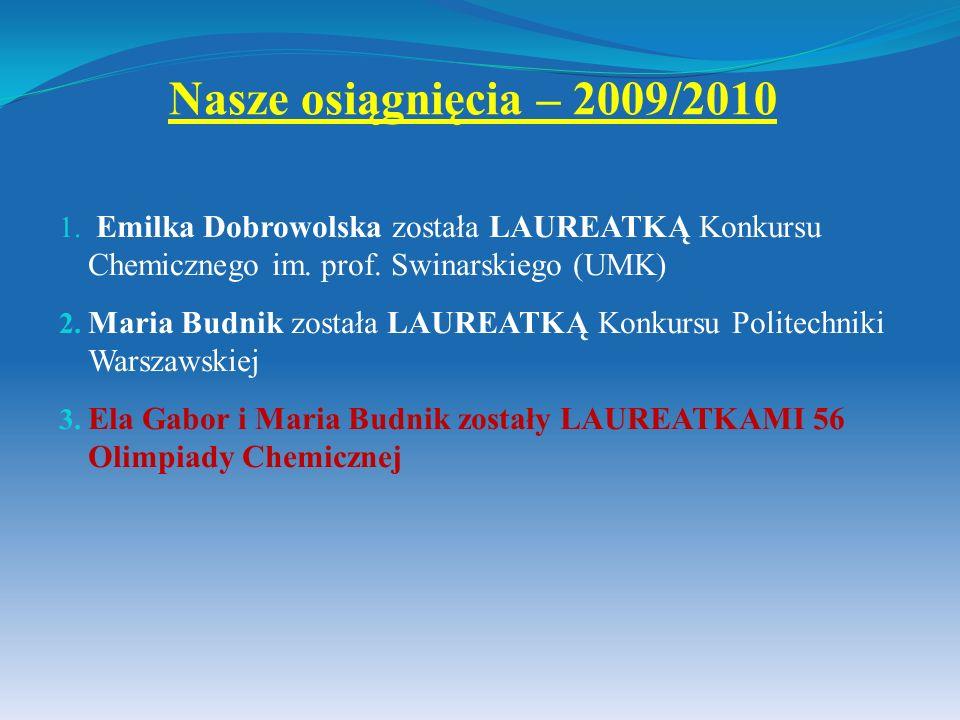Nasze osiągnięcia – 2009/2010 Emilka Dobrowolska została LAUREATKĄ Konkursu Chemicznego im. prof. Swinarskiego (UMK)