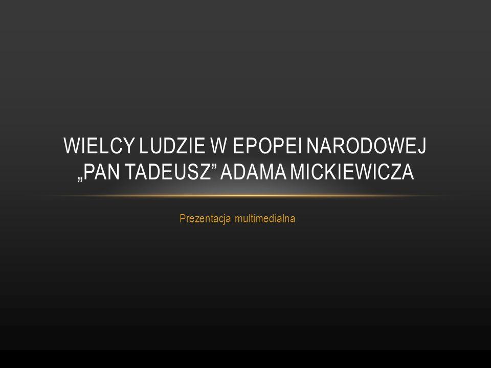 """Wielcy ludzie w epopei narodowej """"pan tadeusz adama mickiewicza"""
