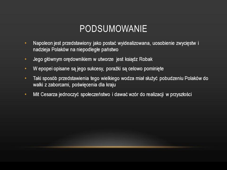 podsumowanieNapoleon jest przedstawiony jako postać wyidealizowana, uosobienie zwycięstw i nadzieja Polaków na niepodległe państwo.