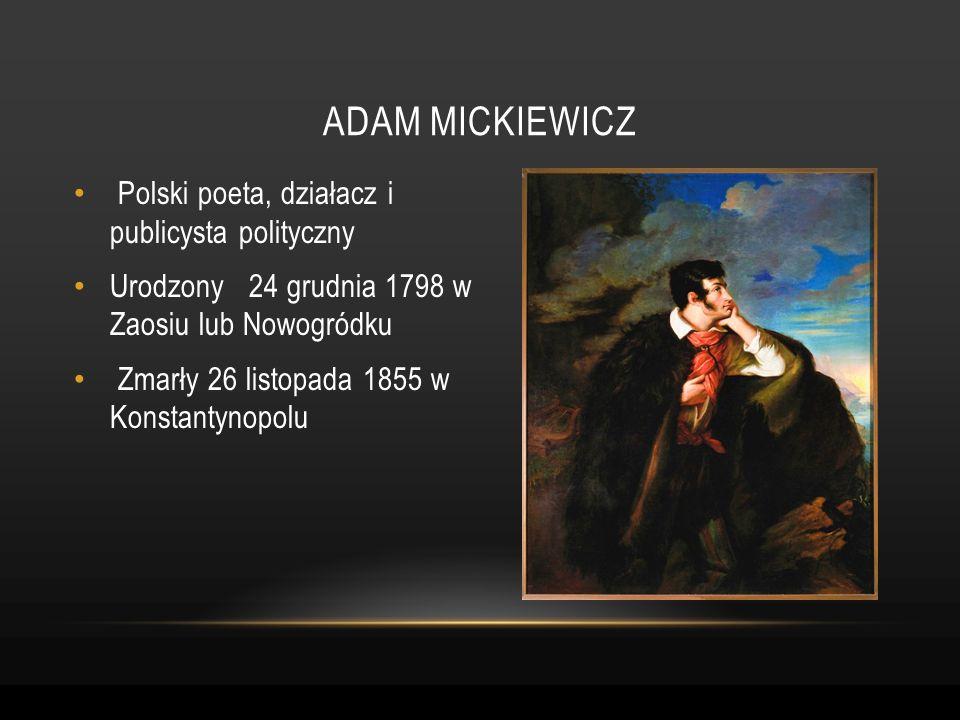 Adam mickiewicz Polski poeta, działacz i publicysta polityczny