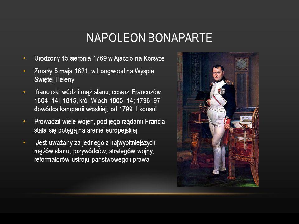 Napoleon bonaparte Urodzony 15 sierpnia 1769 w Ajaccio na Korsyce