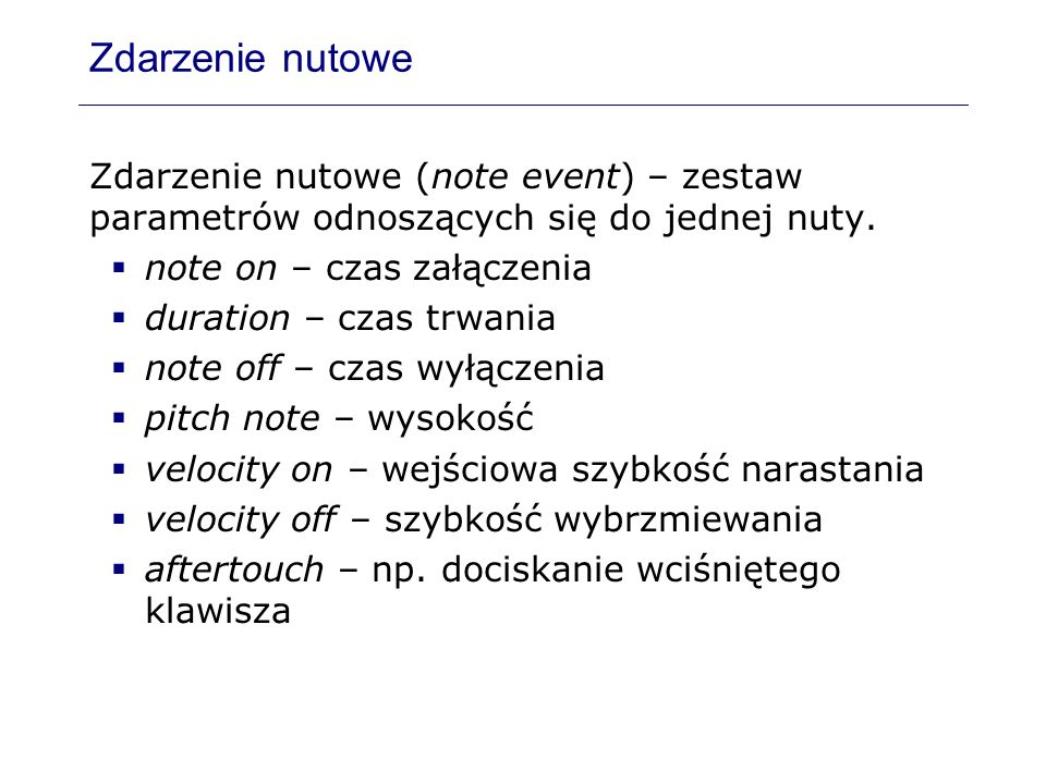 Zdarzenie nutoweZdarzenie nutowe (note event) – zestaw parametrów odnoszących się do jednej nuty. note on – czas załączenia.