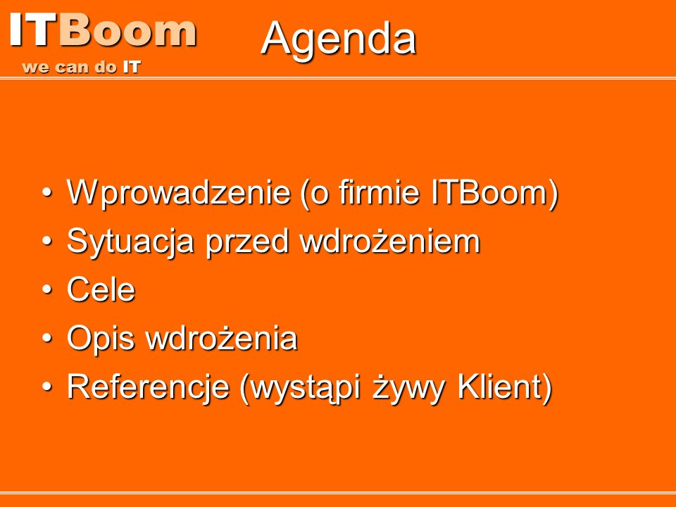 ITBoom we can do IT Agenda Wprowadzenie (o firmie ITBoom)