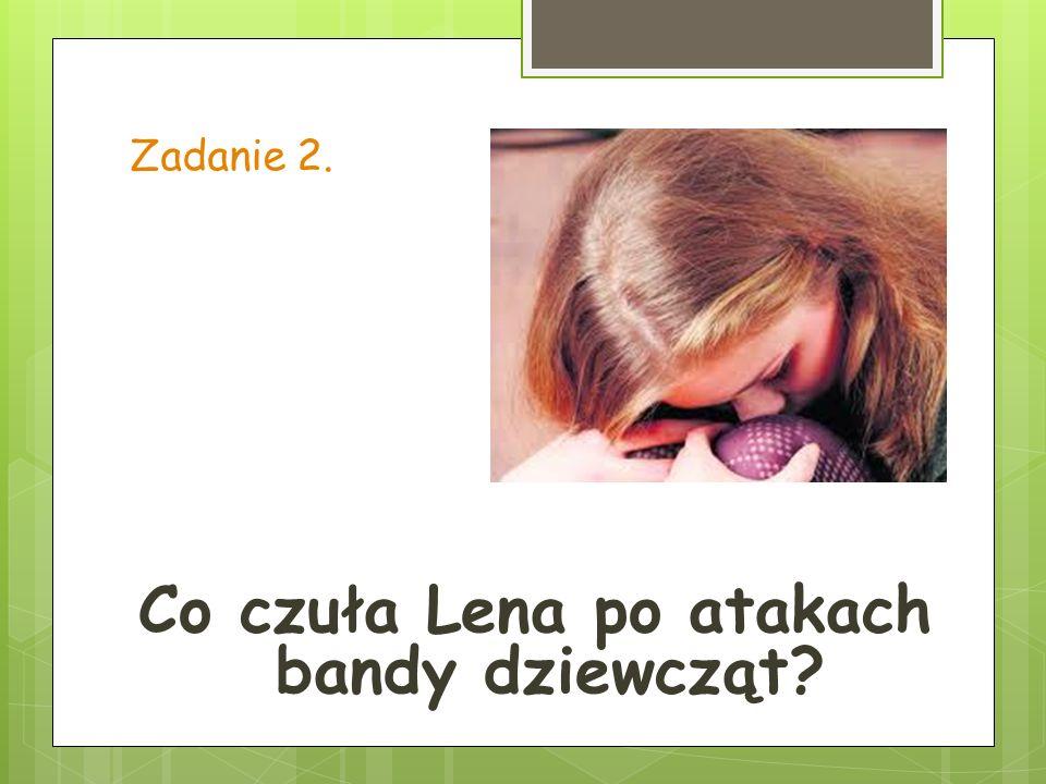 Co czuła Lena po atakach bandy dziewcząt