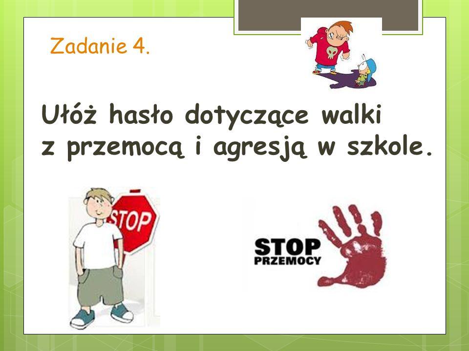 Ułóż hasło dotyczące walki z przemocą i agresją w szkole.