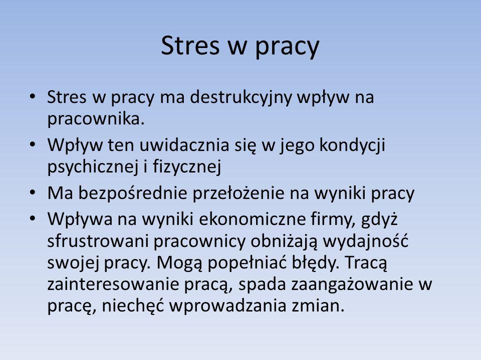 Stres w pracy Stres w pracy ma destrukcyjny wpływ na pracownika.