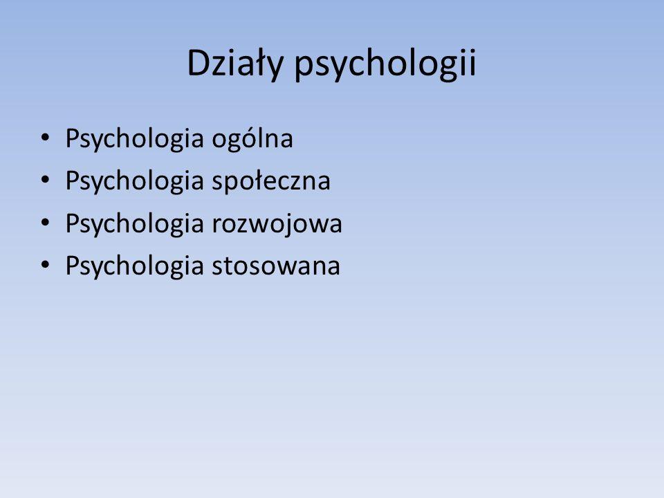 Działy psychologii Psychologia ogólna Psychologia społeczna