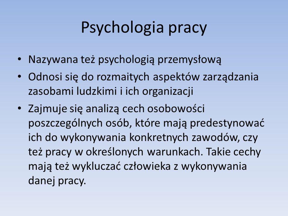 Psychologia pracy Nazywana też psychologią przemysłową