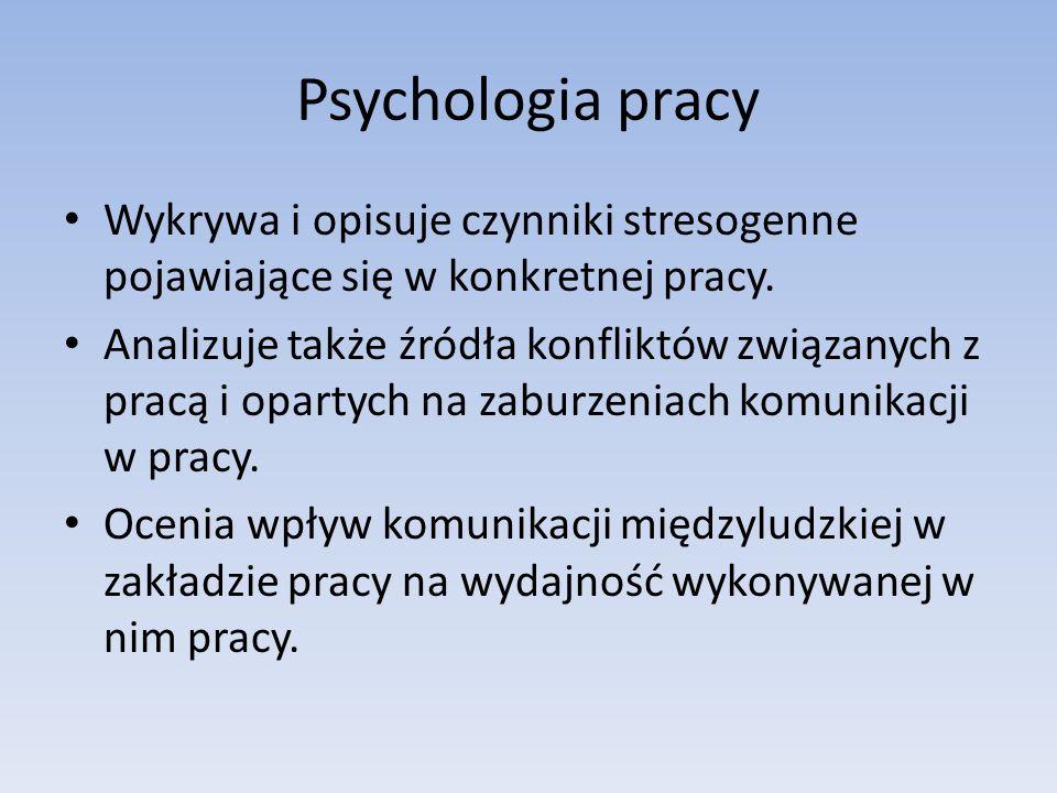 Psychologia pracyWykrywa i opisuje czynniki stresogenne pojawiające się w konkretnej pracy.