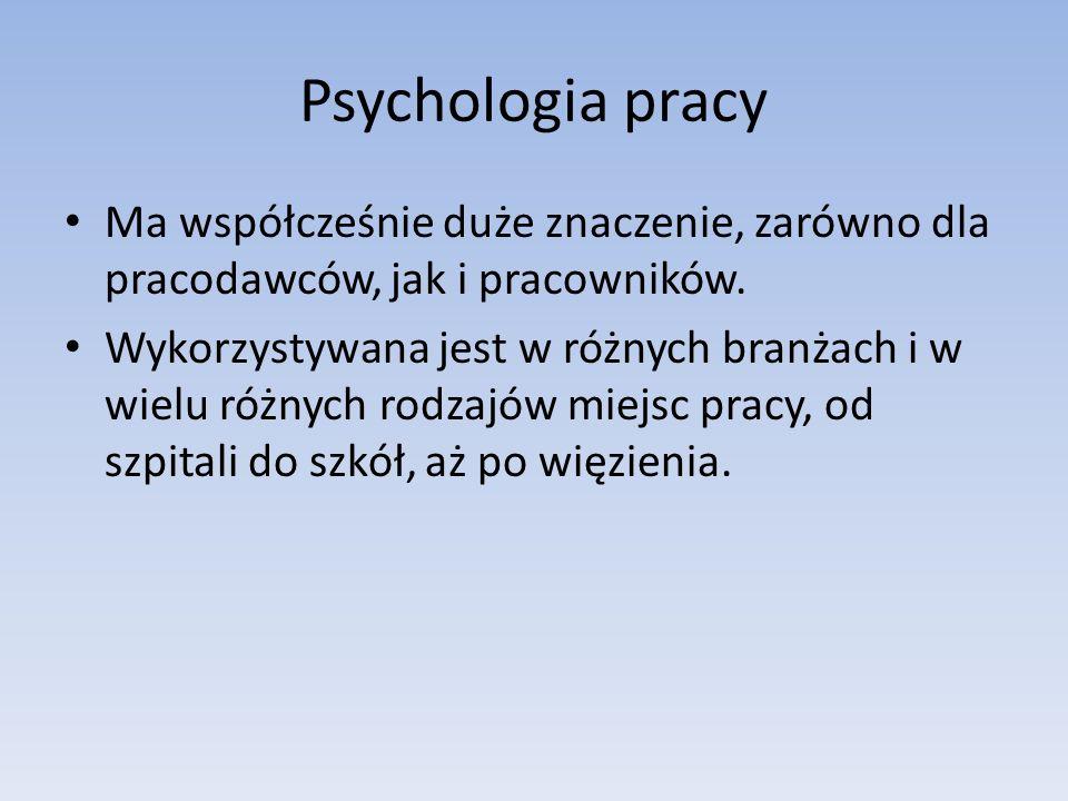 Psychologia pracy Ma współcześnie duże znaczenie, zarówno dla pracodawców, jak i pracowników.