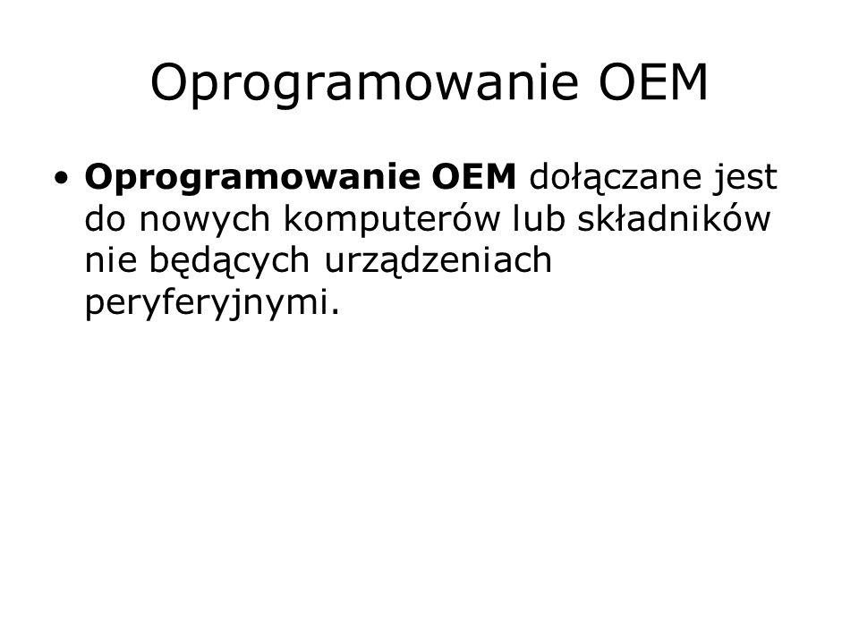 Oprogramowanie OEMOprogramowanie OEM dołączane jest do nowych komputerów lub składników nie będących urządzeniach peryferyjnymi.