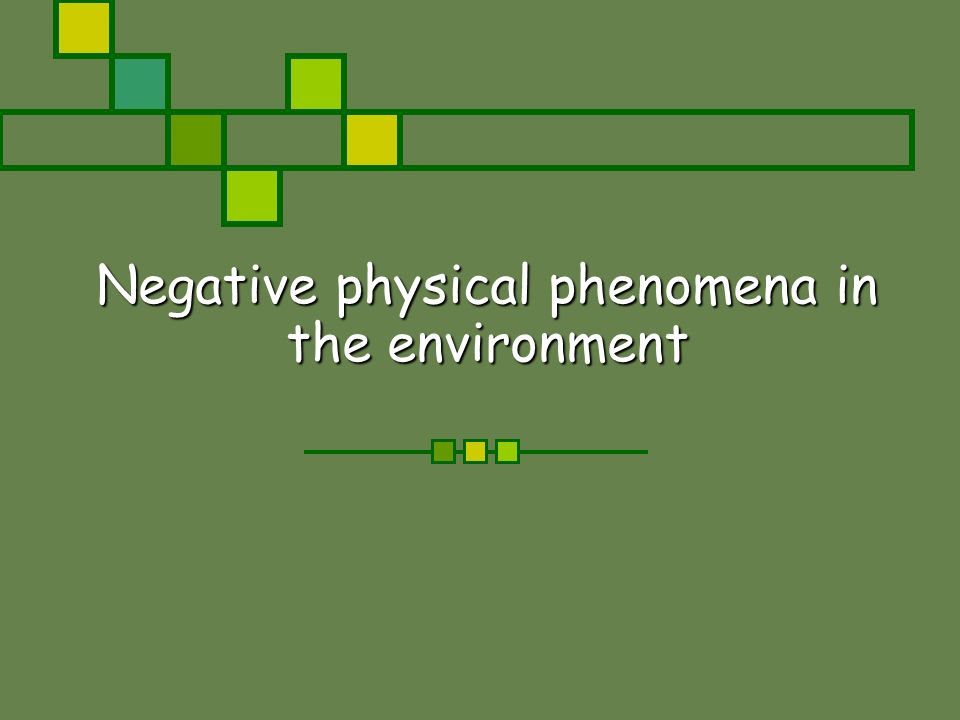 Negative physical phenomena in the environment