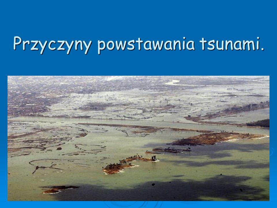 Przyczyny powstawania tsunami.