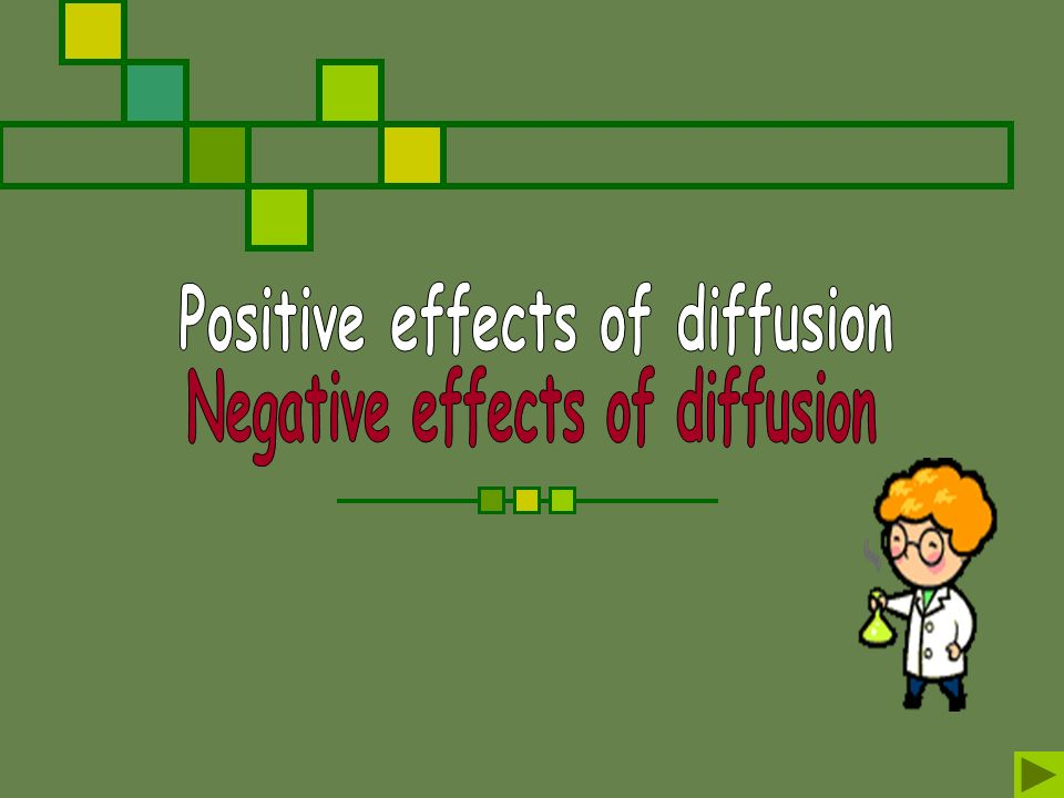 Positive effects of diffusion Negative effects of diffusion