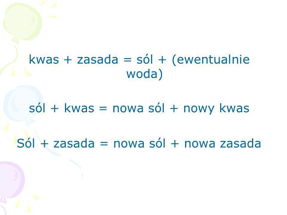 kwas + zasada = sól + (ewentualnie woda)