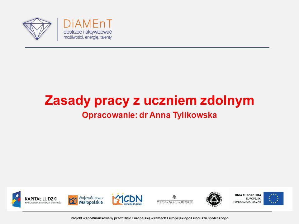 Zasady pracy z uczniem zdolnym Opracowanie: dr Anna Tylikowska