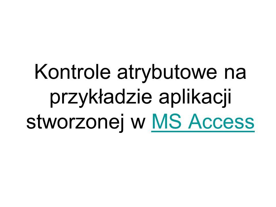 Kontrole atrybutowe na przykładzie aplikacji stworzonej w MS Access
