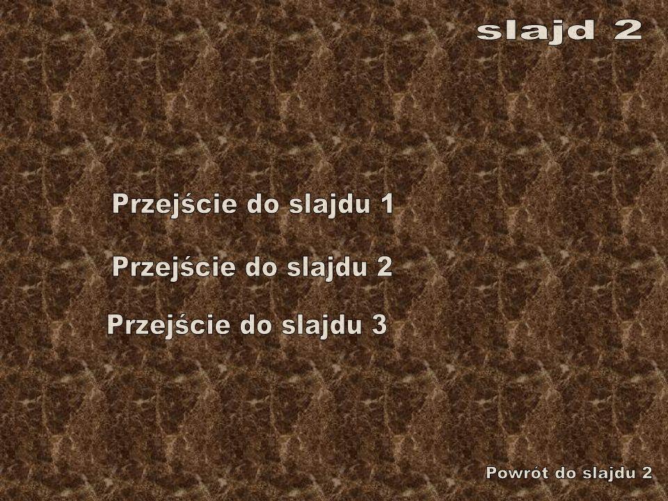 slajd 2 Przejście do slajdu 1 Przejście do slajdu 2 Przejście do slajdu 3 Powrót do slajdu 2