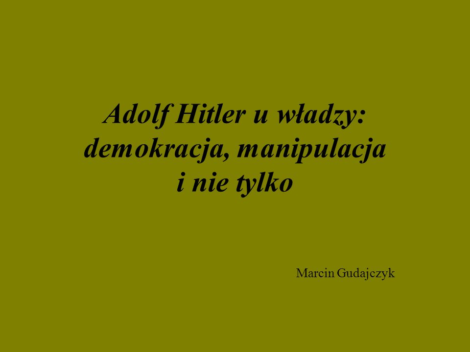 Adolf Hitler u władzy: demokracja, manipulacja i nie tylko