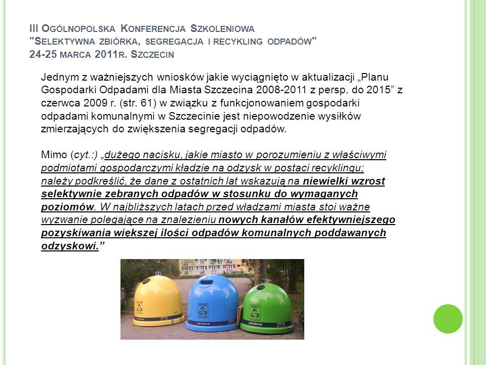 III Ogólnopolska Konferencja Szkoleniowa Selektywna zbiórka, segregacja i recykling odpadów 24-25 marca 2011r. Szczecin
